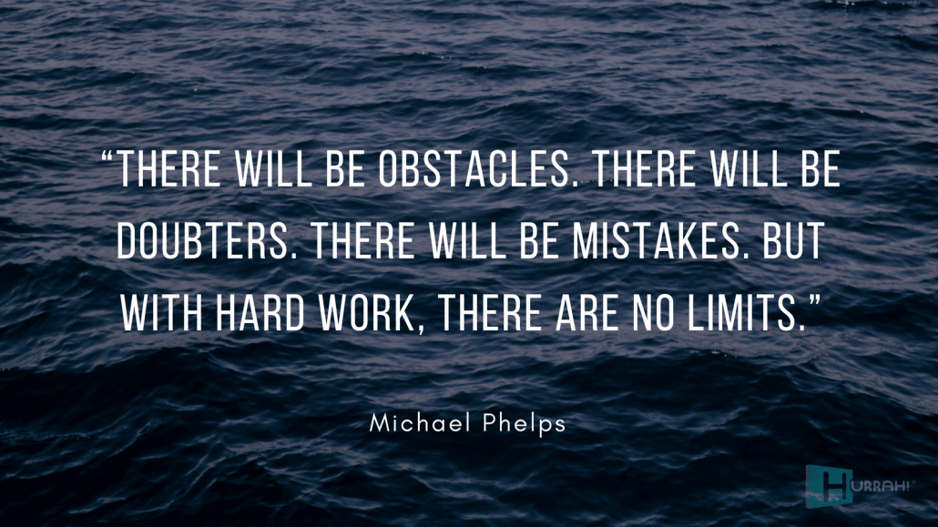 "Sales Motivational Quote: ""There will be obstacles. There will be doubters. There will be mistakes. But with hard work, there are no limits."" — Michael Phelps."