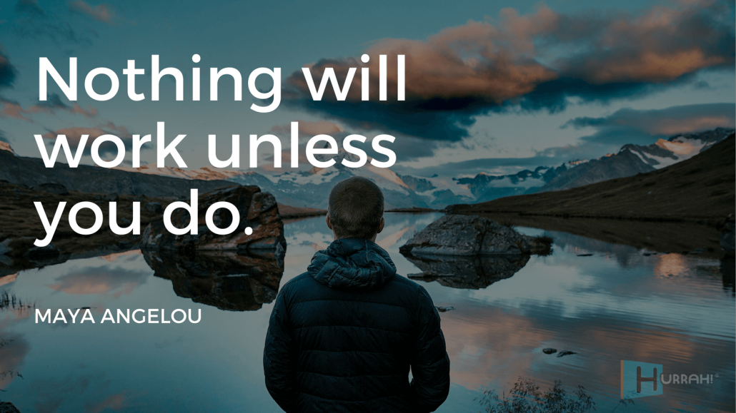 "Sales Motivational Quote: ""Nothing will work unless you do."" — Maya Angelou."