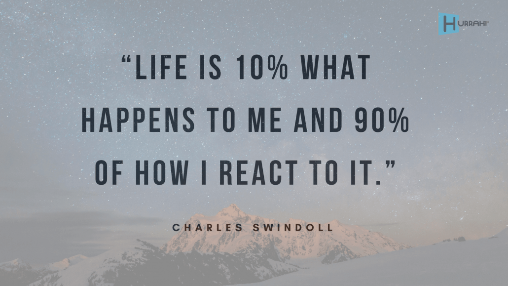 "Sales Motivational Quote:""Life is 10% what happens to me and 90% of how I react to it."" — Charles Swindoll."